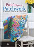 img - for Pasi n por el patchwork / Love Quilting: 18 proyectos sencillos paso a paso / 18 Simple Projects Step by Step (Spanish Edition) book / textbook / text book