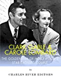 Clark Gable & Carole Lombard: The Golden Era of Hollywoods Star-Crossed Couple