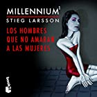 Millennium 1: Los hombres que no amaban a las mujeres Audiobook by Stieg Larsson Narrated by Miguel Angel Jenner