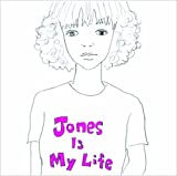 JONES IS MY LIFE