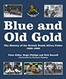 Peter Gibbs Blue and Old Gold: The History of the British South Africa Police 1889-1980 (Police Security Services)