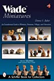 Wade Miniatures: An Unauthorized Guide to Whimsies, Premiums, Villages, & Characters (Schiffer Book for Collectors)
