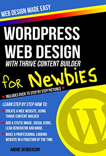 WORDPRESS: Website and Blog Design from scratch for newbies: WordPress Webdesign Includes over 75 step by step tutorial pictures (WordPress, Web Design, WordPress Websites, Web Development )