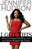 Jennifer Hudson I Got This: How I Changed My Ways and Lost What Weighed Me Down