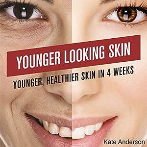 Younger-Looking Skin: Younger, Healthier Skin in 4 Weeks Audiobook