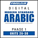Arabic (Modern Standard) Phase 1, Unit 26-30: Learn to Speak and Understand Modern Standard Arabic with Pimsleur Language Programs  by Pimsleur