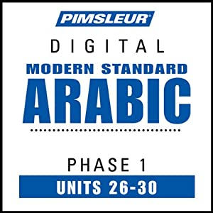 Arabic (Modern Standard) Phase 1, Unit 26-30: Learn to Speak and Understand Modern Standard Arabic with Pimsleur Language Programs | [Pimsleur]
