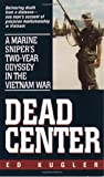 Dead Center: A Marine Sniper&#39;s Two-Year Odyssey in the Vietnam War