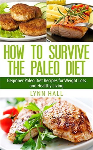 ebook: How To Survive The Paleo Diet: Beginner Paleo Diet Recipes for Weight Loss and Healthy Living (B00SC6RTWQ)