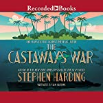 The Castaway's War: One Man's Battle Against Imperial Japan | Stephen Harding