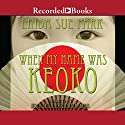 When My Name Was Keoko Audiobook by Linda Sue Park Narrated by Norm Lee, Jennifer Ikeda