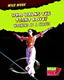 Who Walks the Tightrope?: Working at a Circus (Wild Work)