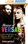 House of Versace: The Untold Story of...
