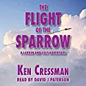 The Flight of the Sparrow: Larkin and Colt, Book 1 Audiobook by Ken Cressman Narrated by David J. Paterson