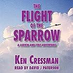 The Flight of the Sparrow: Larkin and Colt, Book 1 | Ken Cressman