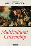 Multicultural Citizenship: A Liberal Theory of Minority Rights (0198290918) by Kymlicka, Will