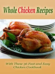 Whole Chicken Recipes: With These 36 Fast and Easy Chicken Cookbook