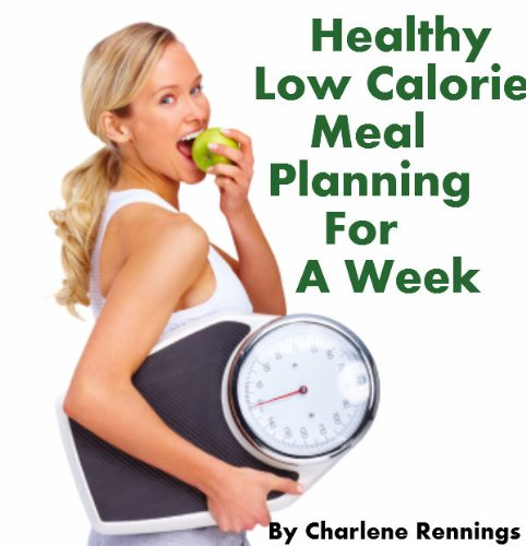 Healthy Low Calorie Meal Planning For A Week