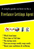 img - for A SIMPLE GUIDE ON HOW TO BE A FREELANCE LETTINGS AGENT WORKING FROM HOME 2017. A home business start up with no start up costs: A home or small business start up. book / textbook / text book