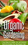 Organic Gardening: 7 Easy Steps to Fr...