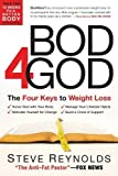 By Steve Reynolds: Bod 4 God: The Four Keys to Weight Loss