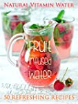 Fruit Infused Water: The Top 50 Natur...