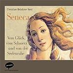 Vom Glück, vom Schmerz und von der Seelenruhe. Eine Auswahl aus Senecas Schriften | Lucius Annaeus Seneca