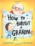 How to Babysit a Grandpa by Reagan, Jean (2012) Hardcover
