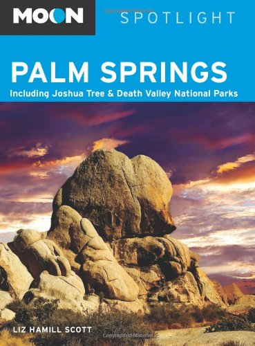 Mond Spotlight Palm Springs: Einschließlich Joshua Tree und Death Valley Nationalparks (Mond-Spotlight-Serie)