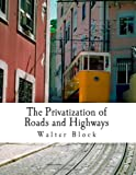 The Privatization of Roads and Highways (Large Print Edition): Human and Economic Factors (147833844X) by Block, Walter