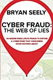 img - for Cyber Fraud: The Web of Lies: US Marine Risks Life in Prison To Expose a Cybercrime That Consumers Know Nothing About book / textbook / text book