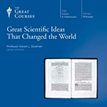 Great Scientific Ideas That Changed the World Lecture by  The Great Courses Narrated by Professor Steven L. Goldman