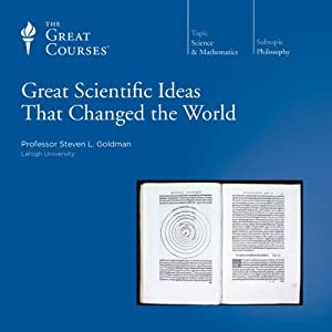 Great Scientific Ideas That Changed the World | [The Great Courses]