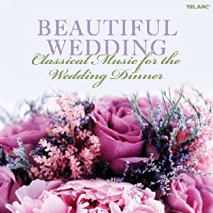 Beautiful Wedding - The Wedding Dinner by Telarc Classical