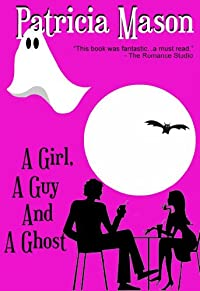 A Girl, A Guy And A Ghost: Humorous Romantic Suspense by Patricia Mason ebook deal