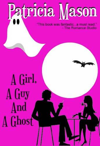 A Girl, A Guy and A Ghost: Humorous Romantic Suspense by Patricia Mason