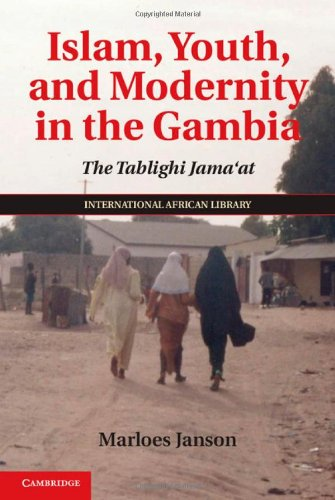 Islam, Youth, and Modernity in the Gambia: The Tablighi Jama'at (The International African Library)