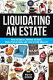 Liquidating an Estate: How to Sell a Lifetime of Stuff, Make Some Cash, and Live to Tell About It