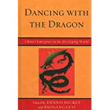 Dancing with the Dragon: China's Emergence in the Developing World (Challenges Facing Chinese Political Development...