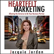 Heartfelt Marketing: Allowing the Universe to be Your Business Partner | [Jacquie Jordan]