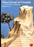 From Giotto to Cezanne: A Concise History of Painting (World of Art) (0500200246) by Levey, Michael