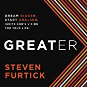 Greater: Dream Bigger. Start Smaller. Ignite God's Vision for Your Life. | [Steven Furtick]