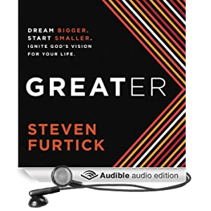 Greater: Dream Bigger. Start Smaller. Ignite God's Vision for Your Life. (Unabridged)