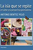 img - for La Isla Que Se Repite: El Caribe Y La Perspectiva Posmoderna (Serie Rama) book / textbook / text book
