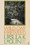 Wild Oats and Fireweed: New Poems (0060962275) by Le Guin, Ursula K.