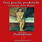 Una Pasión Prohibida [A Forbidden Passion] | Cristina Peri Rossi