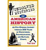 img - for [ { UNSOLVED MYSTERIES OF AMERICAN HISTORY: AN EYE-OPENING JOURNEY THROUGH 500 YEARS OF DISCOVERIES, DISAPPEARANCES, AND BAFFLING EVENTS } ] by Aron, Paul (AUTHOR) Oct-06-1998 [ Paperback ] book / textbook / text book
