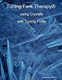 Tuning Fork Therapy® Using Crystals With Tuning Forks