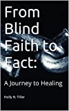 From Blind Faith to Fact: A Journey to Healing