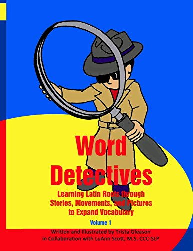 Word Detectives: Learning Latin Roots through Stories, Movements, and Pictures to Expand Vocabulary: Volume 1